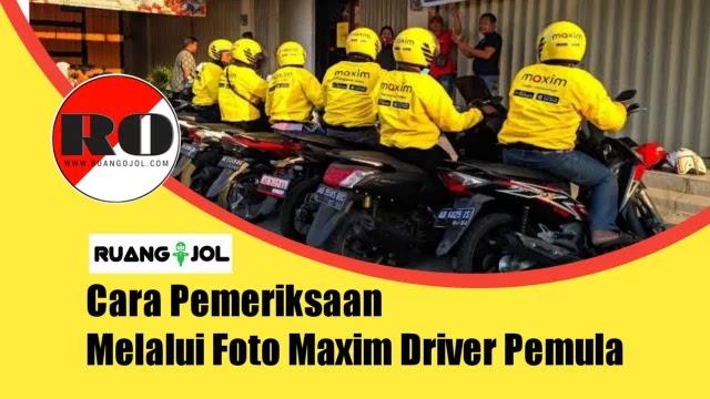 Cara Pemeriksaan Melalui Foto Maxim Driver Pemula