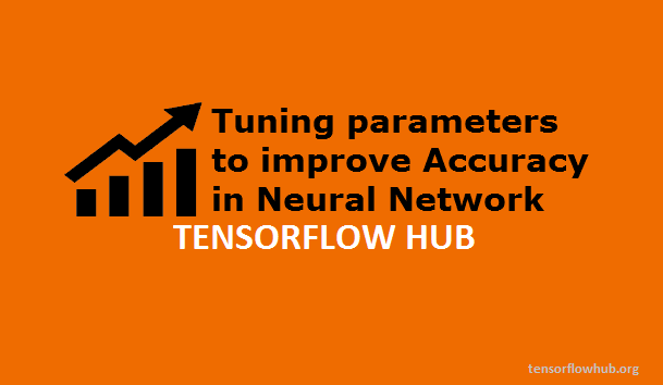 Tuning parameters to improve Accuracy of Neural Network