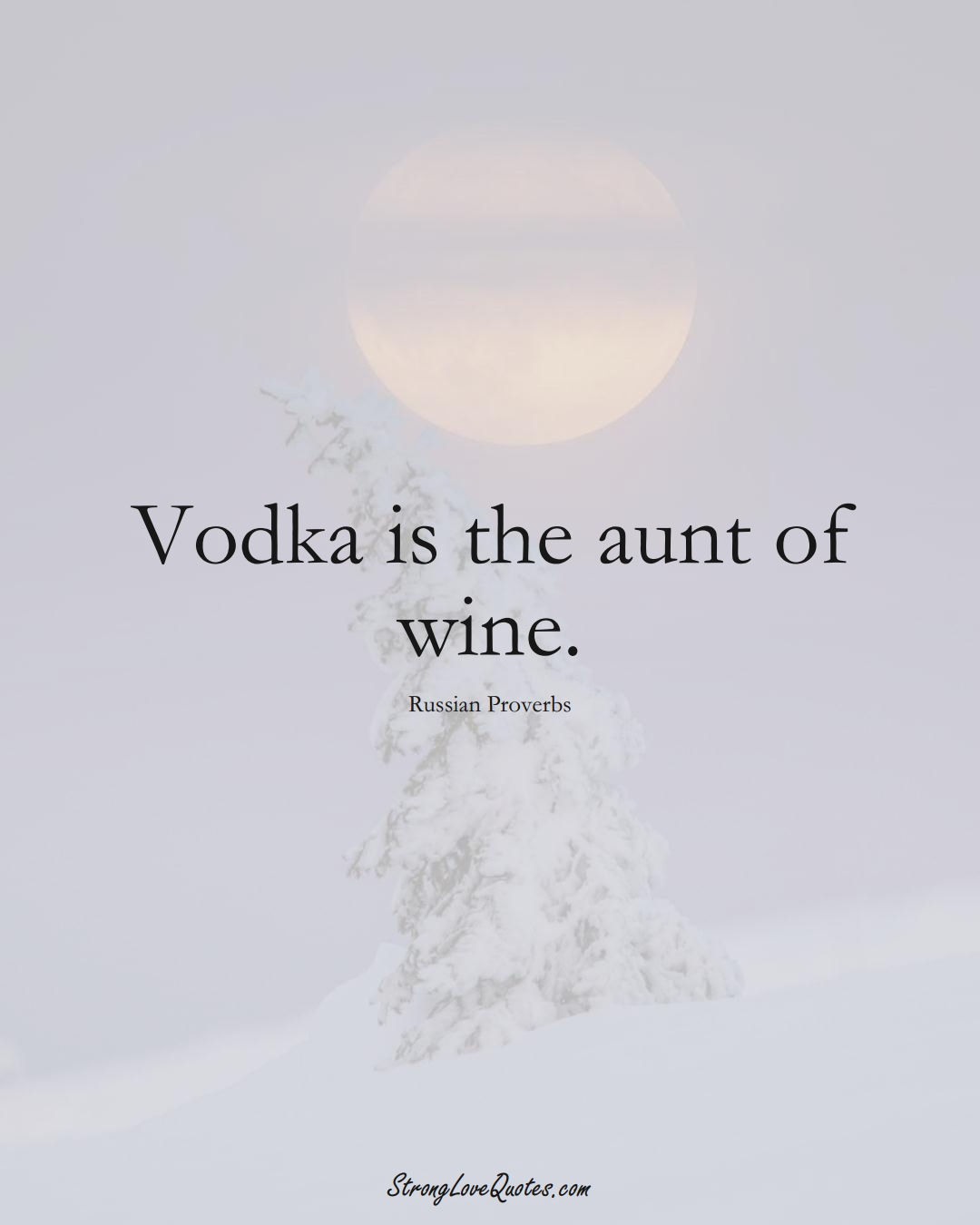 Vodka is the aunt of wine. (Russian Sayings);  #AsianSayings