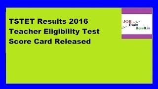 TSTET Results 2016 Teacher Eligibility Test Score Card Released