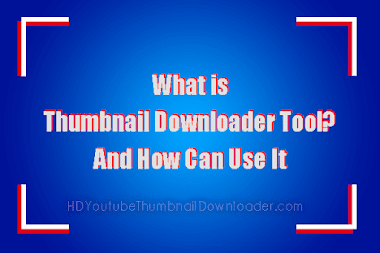 What is Thumbnail Downloader Tool? And How Can Use it