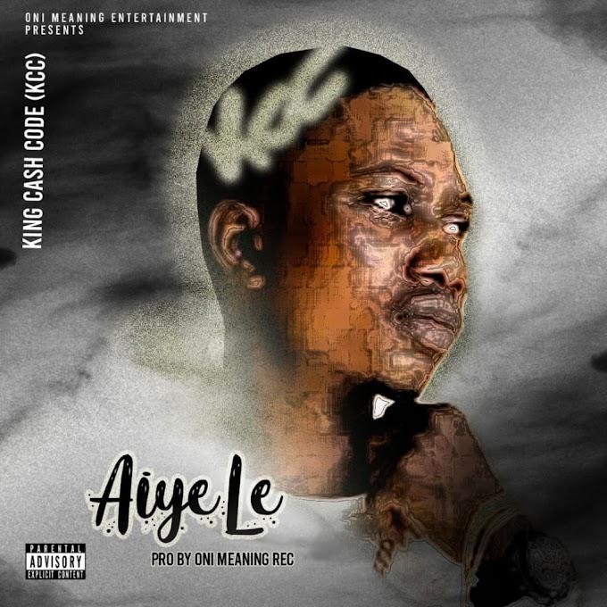 MUSIC: King Cash Code [KCC] - Aiye Le