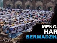 Mengapa Kita diharuskan Bermadzhab? tidak Langsung Merujul Al Qur'an dan Hadits