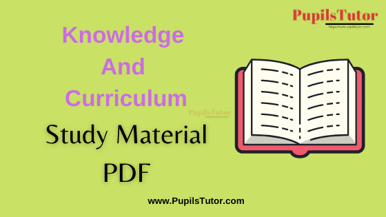 Knowledge And Curriculum Book, Notes and Study Material in English for B.Ed Second Year, BEd 1st and 2nd Semester Download Free PDF