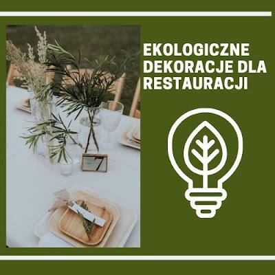 Ekologiczne dekoracje dla restauracji - bądź eko!