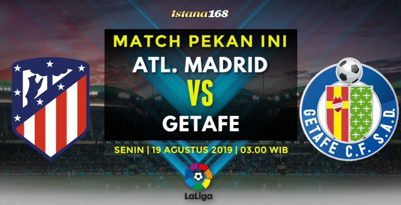Prediksi Atl. Madrid vs Getafe 19 Agustus 2019
