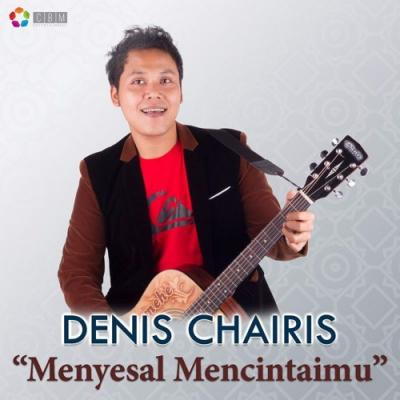 Denis Chairis - Menyesal Mencintaimu MP3