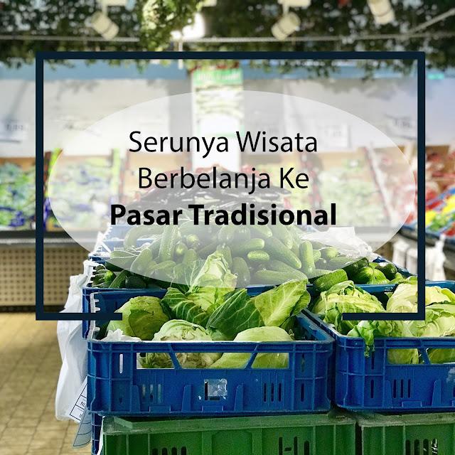 Serunya Wisata Berbelanja Ke Pasar Tradisional