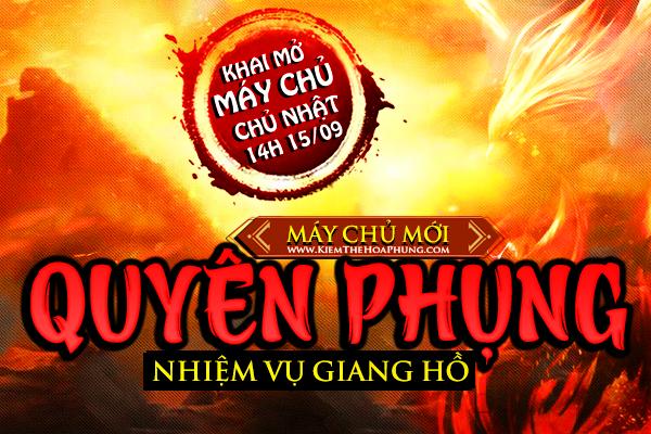 14H 15/09: Kiếm Thế Hỏa Phụng - OPEN sv mới Quyên Phụng - Hỗ Trợ Tân Thủ VIP 1