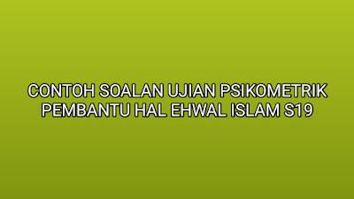 Contoh Soalan Ujian Psikometrik Pembantu Hal Ehwal Islam S19 2019