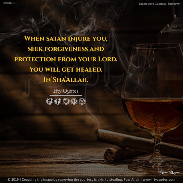 Ifty Quotes | When satan injure you seek forgiveness and protection from your Lord. | Iftikhar Islam