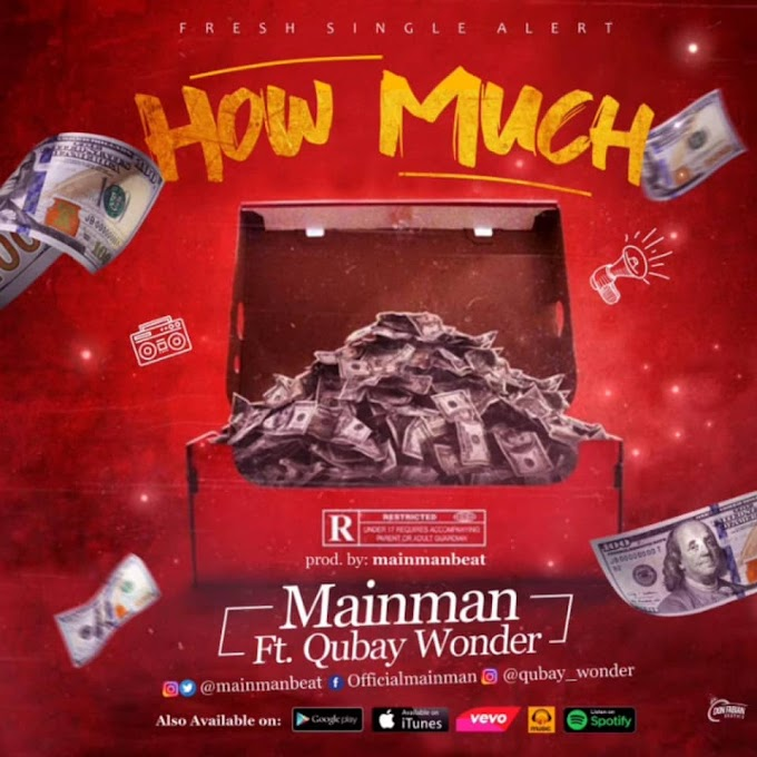 MUSIC: Mainman Ft. Qubay Wonder - How Much