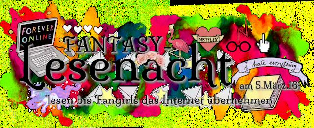 http://thecalloffreedomandlove.blogspot.de/2016/02/im-back-fantasy-lesenacht-die.html