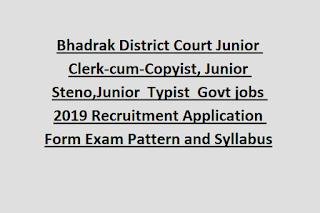 Bhadrak District Court Junior Clerk-cum-Copyist, Junior Steno,Junior  Typist  Govt jobs 2019 Recruitment Application Form Exam Pattern and Syllabus