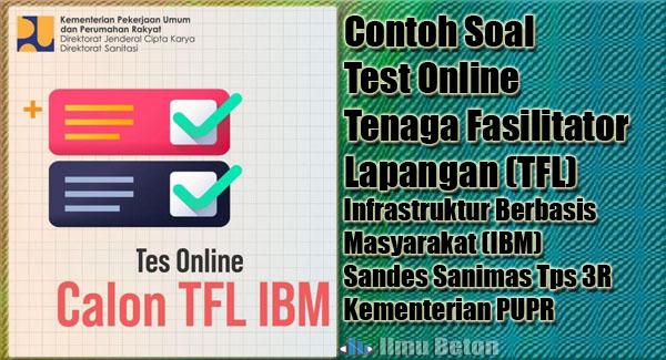 Contoh Soal Test Online Tenaga Fasilitator Lapangan (TFL) Infrastruktur Berbasis Masyarakat (IBM) Sandes Sanimas Tps 3R Kementerian PUPR