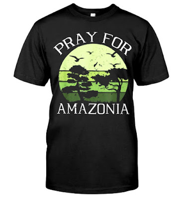 Pray For Amazonia Rainforest T-Shirts Hoodie Sweatshirt