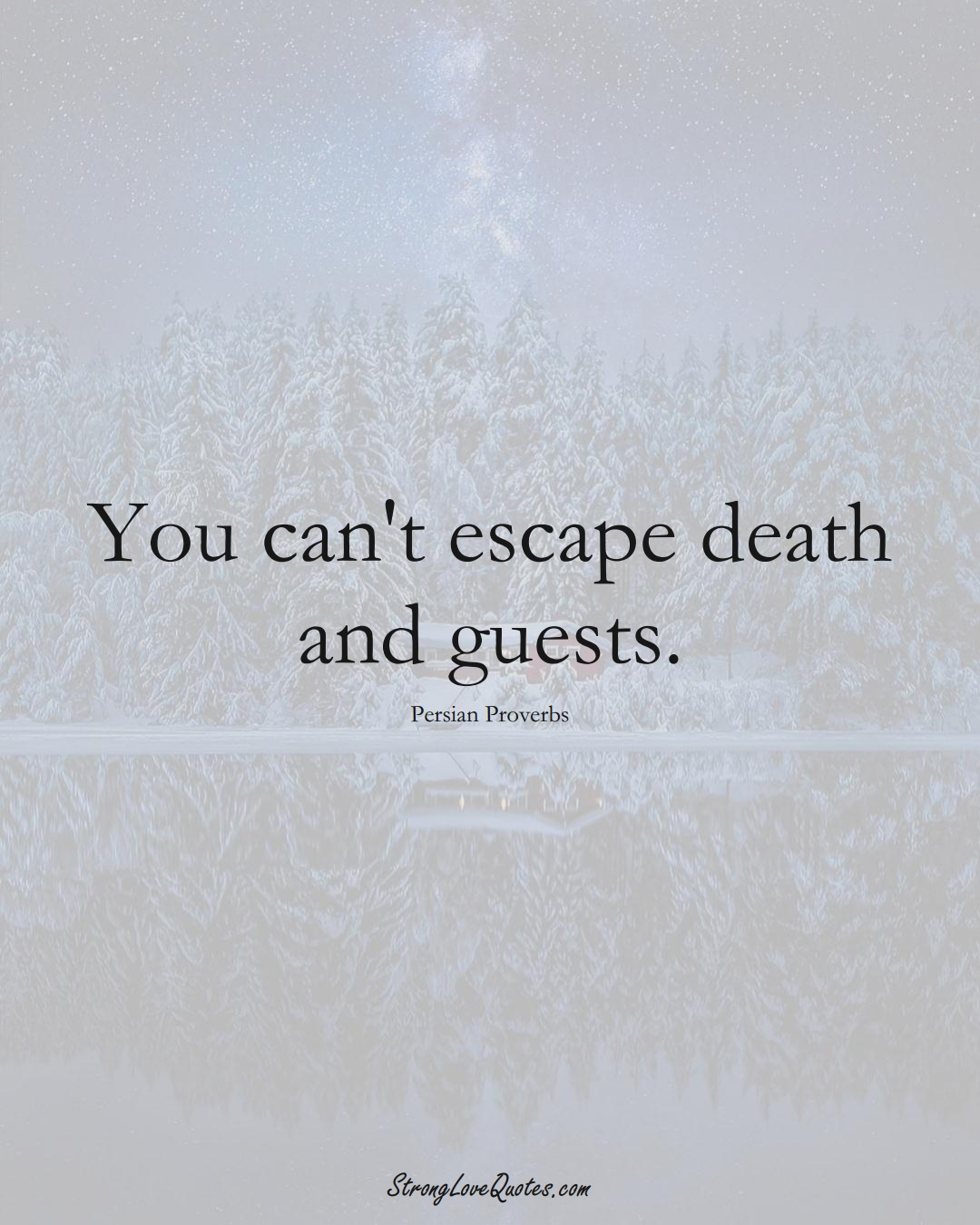 You can't escape death and guests. (Persian Sayings);  #aVarietyofCulturesSayings