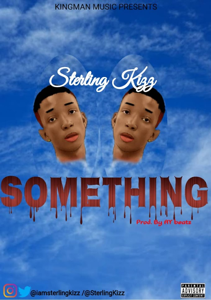 Music ; Download Sterling Kizz - Something