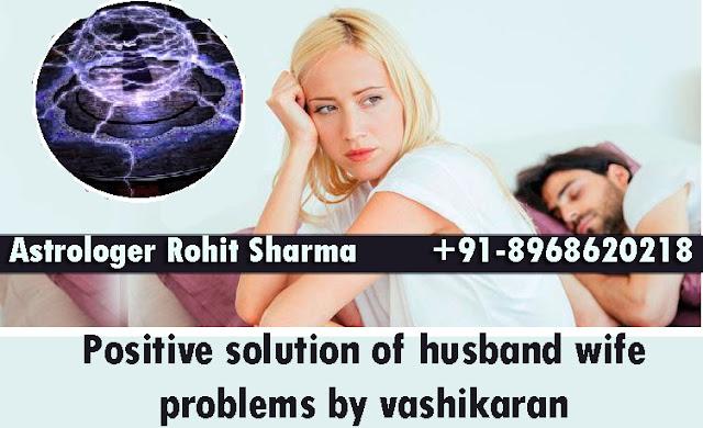Positive solution of husband wife problems by vashikaran | +91-8968620218