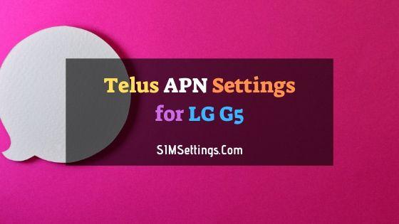 Telus APN Settings LG G5 | 4G LTE APN in Canada 2020