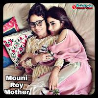 mouni roy mother is Mukti Roy