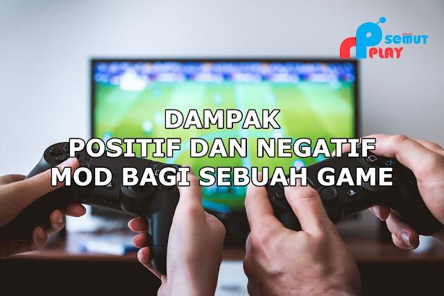 Ketauliah Berbagai Dampak Positif Dan Negatif ini Sebelum Memasang Mod Pada Sebuah Game