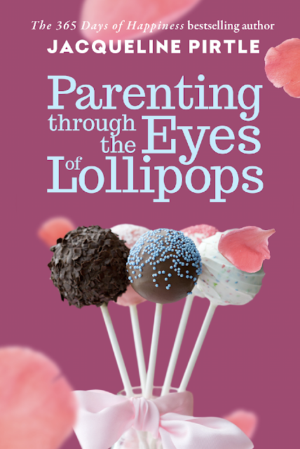 Parenting Through the Eyes of Lollipops by Jacqueline Pirtle