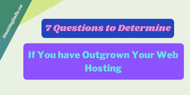 7 Questions to Determine If You have Outgrown Your Web Hosting - Hostinginfo.co