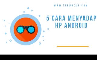 5 Cara Menyadap HP Android, Bisa untuk Mengawasi Pacar atau Suami