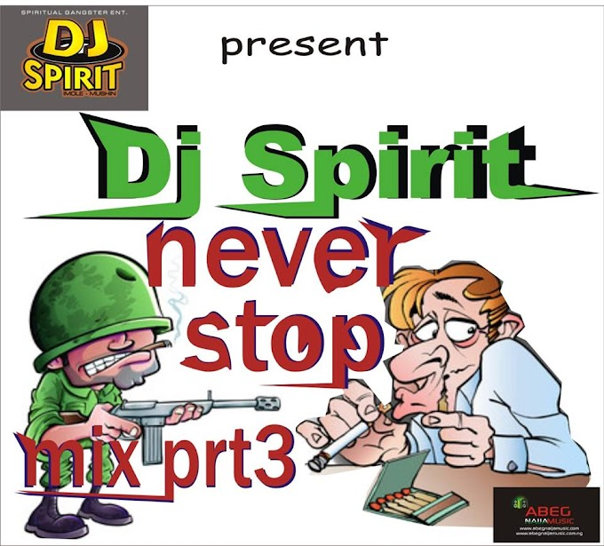 MIXTAPE: DJ SPIRIT - NEVER STOP PT3. (Imole Mushin)