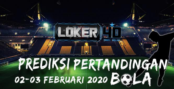 PREDIKSI PERTANDINGAN BOLA 02-03 FEBRUARI 2020