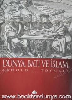 Arnold J. Toynbee - Dünya, Batı Ve İslam