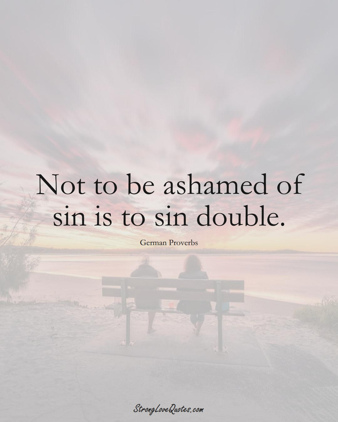 Not to be ashamed of sin is to sin double. (German Sayings);  #EuropeanSayings