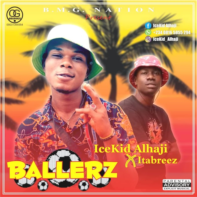 [AUDIO] ICE-KID x ITABREEZ-BALLERZ DOWNLOAD MP3.
