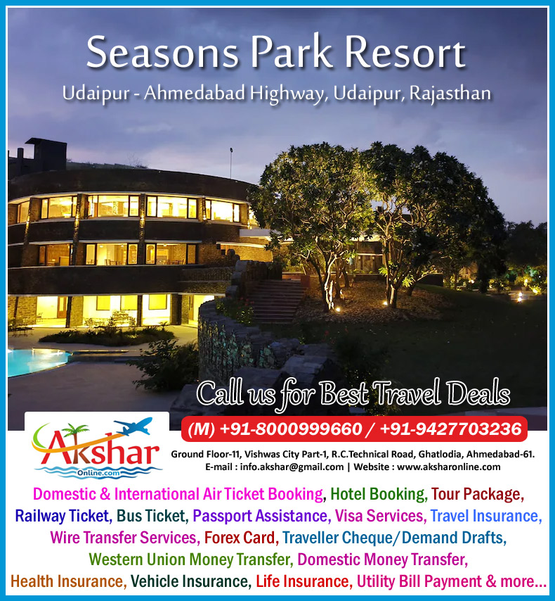 Seasons Park Resort - Udaipur Ahmedabad Highway - Udaipur, Rajasthan,  Best Rates Hotel in Udaipur , Domestic & International Air Ticket Booking, Hotel Booking, Tour Package, Railway Ticket, Bus Ticket, Passport Assistance, Visa Services, Travel Insurance, Wire Transfer Services, Forex Card, Traveller Cheque/Demand Drafts, Western Union Money Transfer, Domestic Money Transfer, Health Insurance, Vehicle Insurance, Life Insurance, Utility Bill Payment & more... aksharonline.com, Akshar Travel Services, Ghatlodia Ahmedabad. www.aksharonline.com, www.aksharonline.in