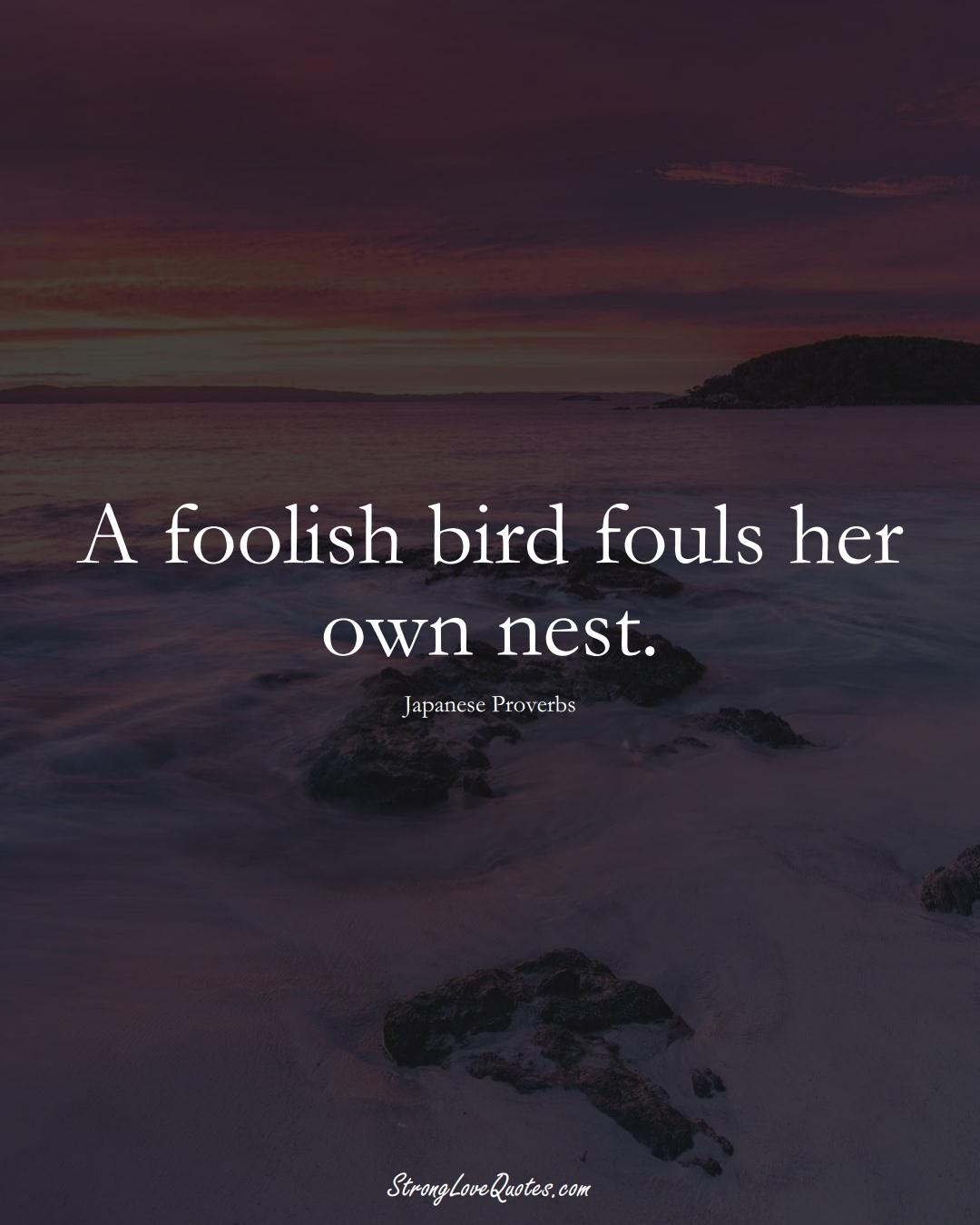A foolish bird fouls her own nest. (Japanese Sayings);  #AsianSayings