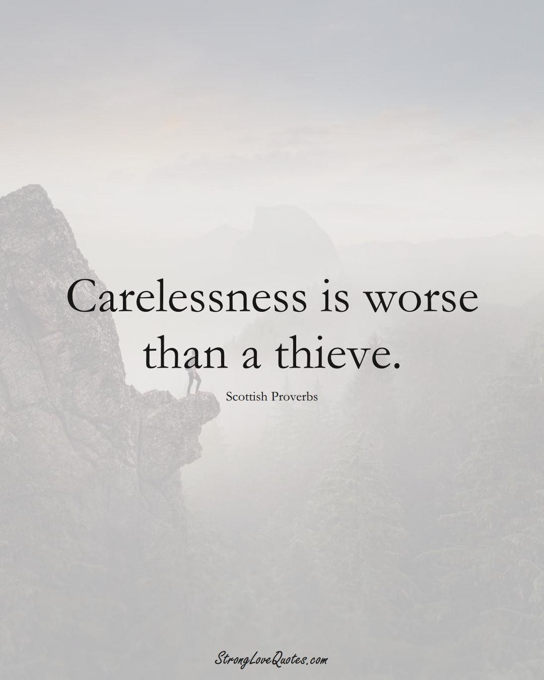 Carelessness is worse than a thieve. (Scottish Sayings);  #EuropeanSayings