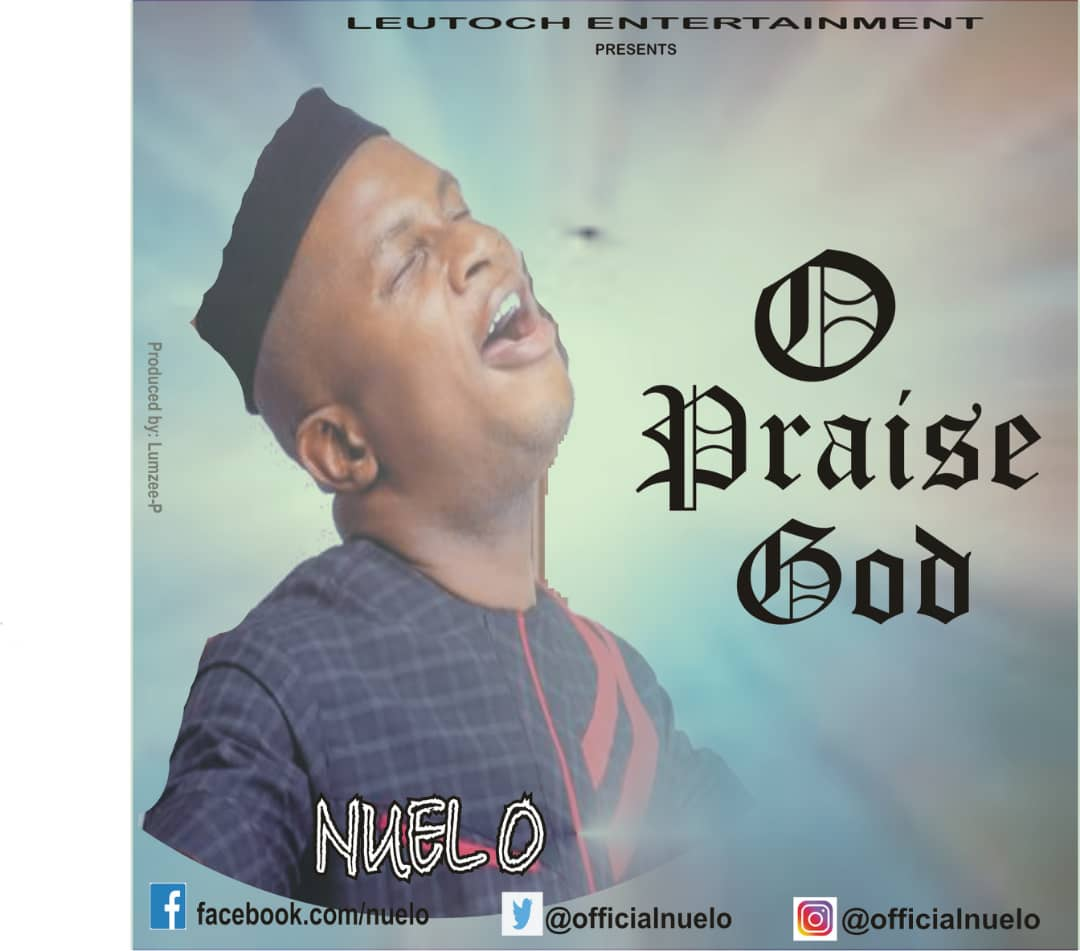Music] : Nuel O - O Praise God | Home of Latest Music in Africa
