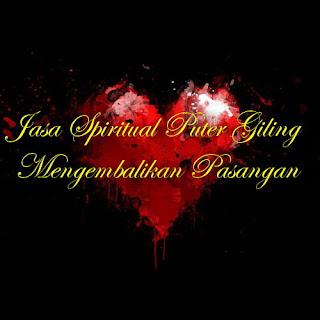 Jasa Spiritual Puter Giling Mengembalikan Pasangan
