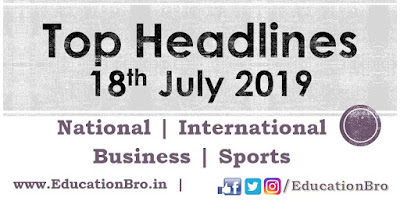 Top Headlines 18th July 2019: EducationBro