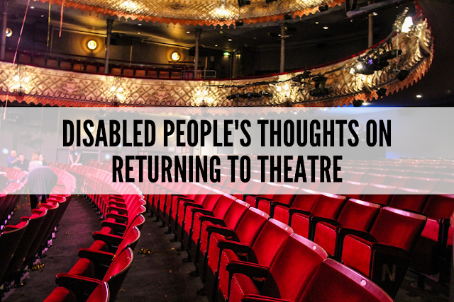 A theatre's auditorium, there are red seats and gold details inside. There is text over the image which reads 'Disabled People's Thoughts On Returning To Theatre'.