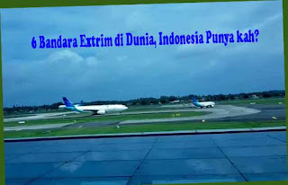 6 Bandara Extrim di Dunia, Indonesia Punya kah