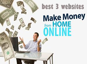 make money easy from the best 3 websites