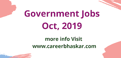 Govt Jobs October 2019, Government Jobs October 2019, Latest Government Jobs October 2019, Sarkari Naukri, jobs, government jobs, vacancy, October vacancy, October government jobs 2019, government jobs 2019.