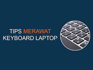 tips merawat keyboard laptop
