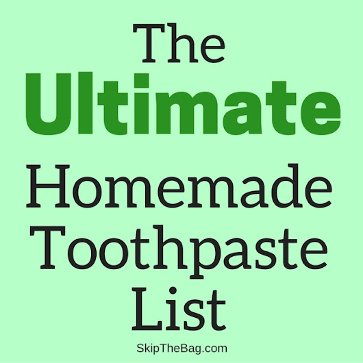 The Ultimate Homemade Toothpaste List