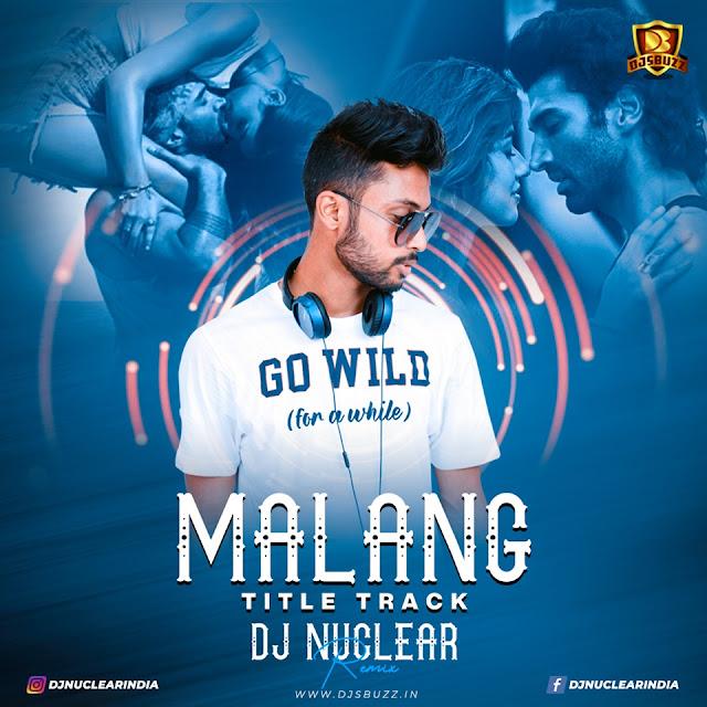 Malang (Title Track) – DJ Nuclear Remix