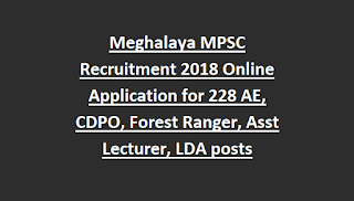 Meghalaya MPSC Recruitment 2018 Online Application for 228 AE, CDPO, Forest Ranger, Assistant Lecturer, LDA posts
