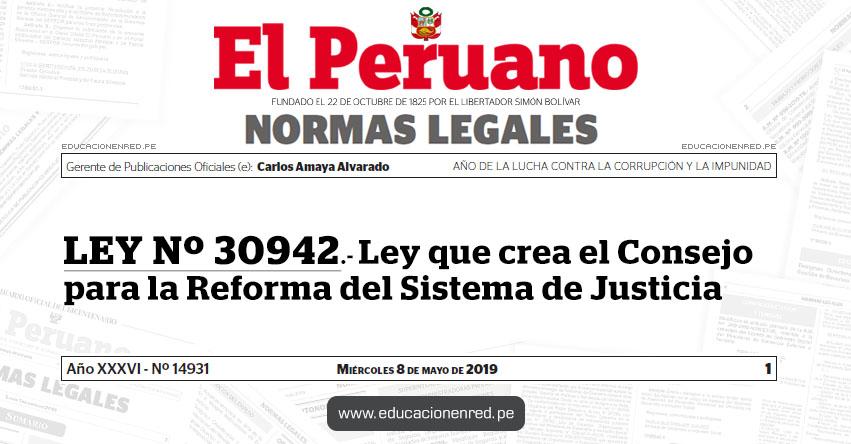 LEY Nº 30942 - Ley que crea el Consejo para la Reforma del Sistema de Justicia