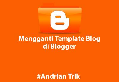 Mengganti Template Blog di Blogger Terbaru